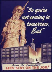 "A poster with a larger-than-life soldier looking down on a business man. The text says: ""So you're not coming in tomorrow, Bud."" Come on Remington -- let's stay on the job."